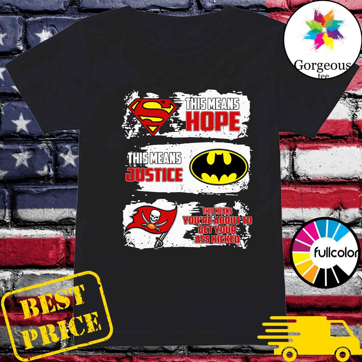 Superman This Means Hope, Batman This Means Justice, Tampa Bay Buccaneers This Means You_re About To Get Your Ass Kicked Shirt Ladies