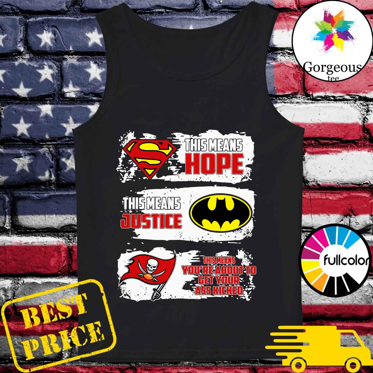 Superman This Means Hope, Batman This Means Justice, Tampa Bay Buccaneers This Means You_re About To Get Your Ass Kicked Shirt Tank-top