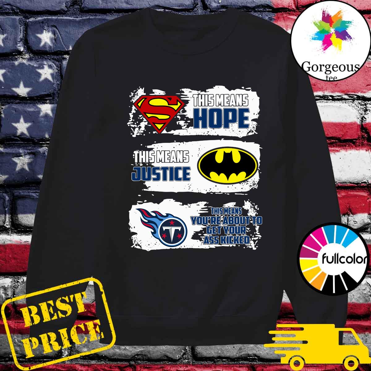 Superman This Means Hope, Batman This Means Justice, Tennessee Titans This Means You_re About To Get Your Ass Kicked Shirt Sweater