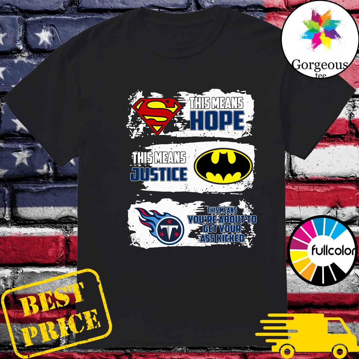 Superman This Means Hope, Batman This Means Justice, Tennessee Titans This Means You_re About To Get Your Ass Kicked Shirt