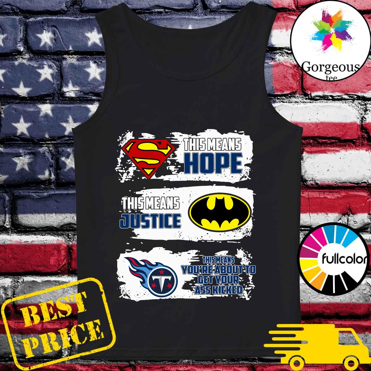 Superman This Means Hope, Batman This Means Justice, Tennessee Titans This Means You_re About To Get Your Ass Kicked Shirt Tank-top