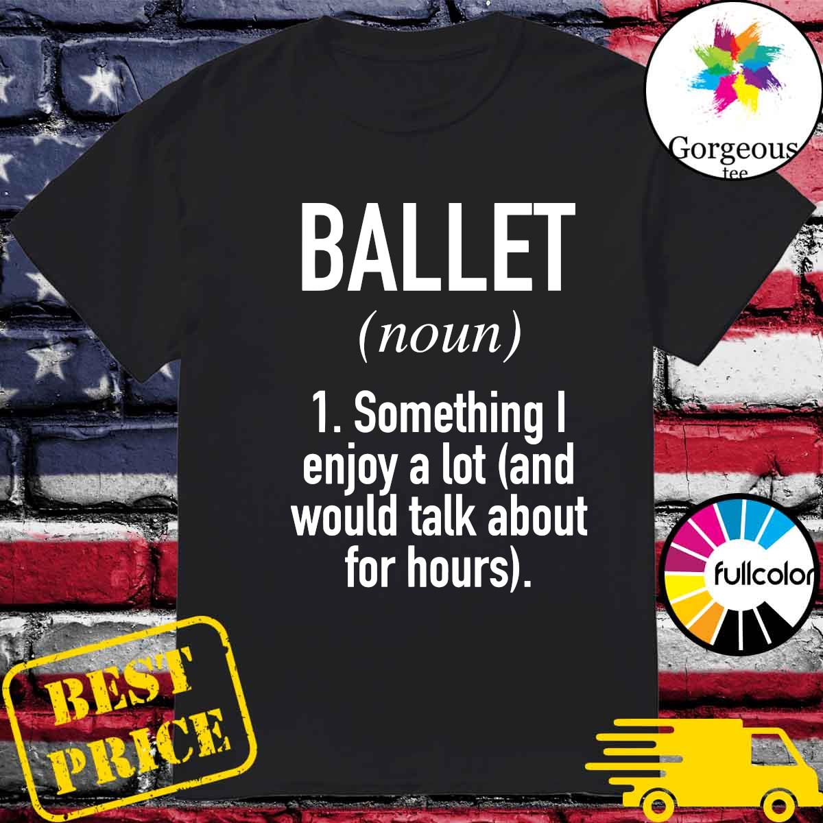 The Ballet Noun Some Thing Enjoy A Lot Shirt