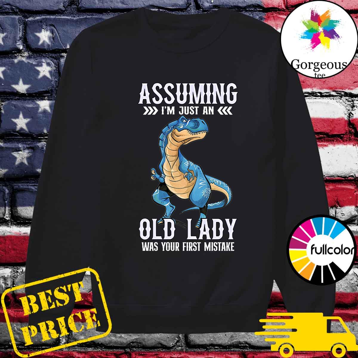 The Dinosaur Assuming I_m Just An Old Lady Was Your First Mistake Shirt Sweater