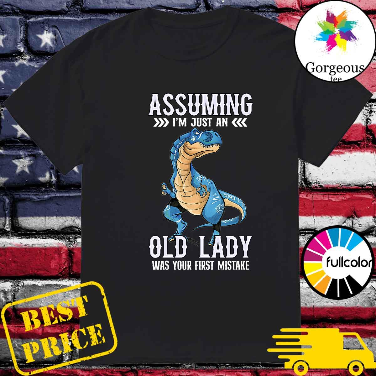 The Dinosaur Assuming I_m Just An Old Lady Was Your First Mistake Shirt