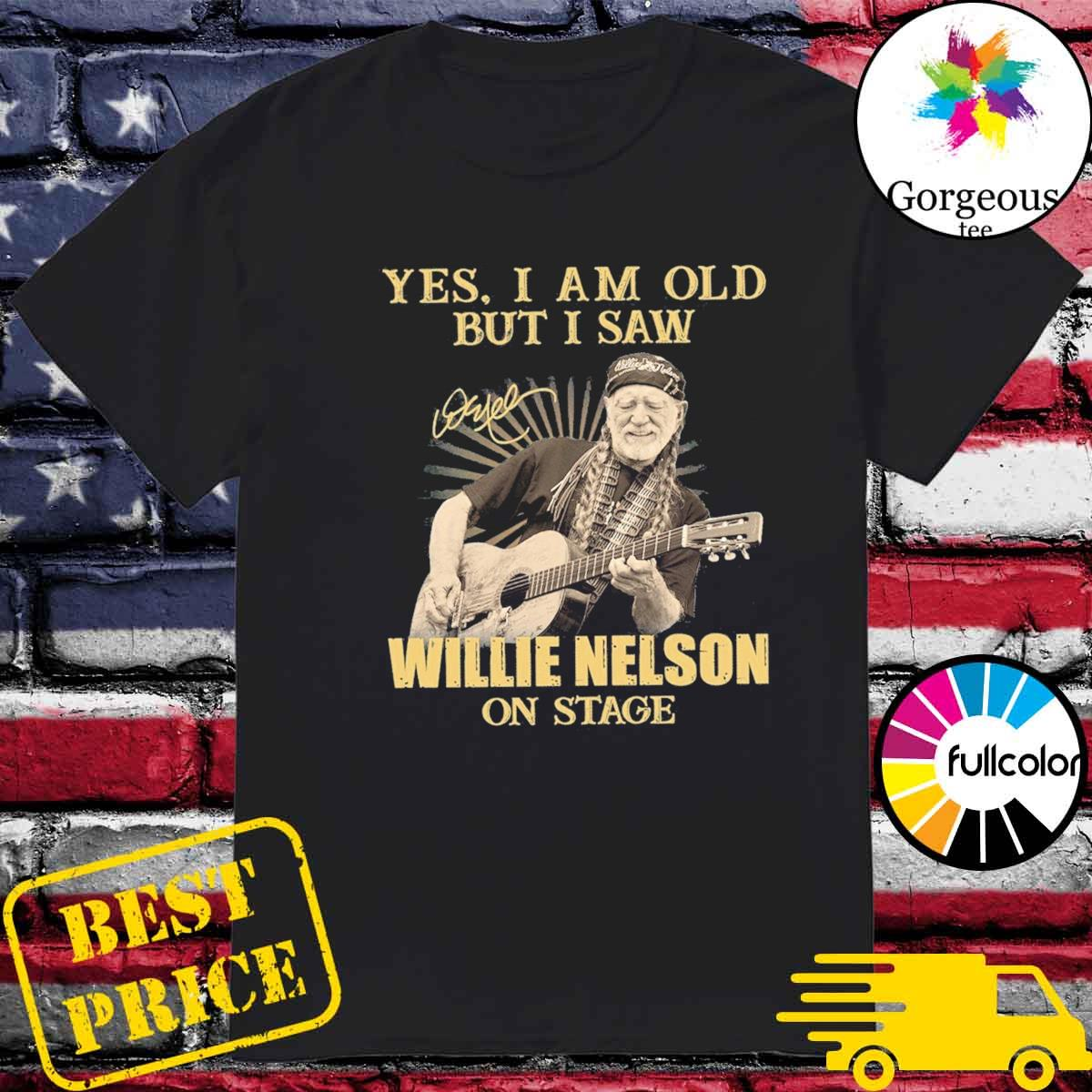 The Willie Nelson Yes I'm Old But I Saw On Stage 2021 Signature Shirt
